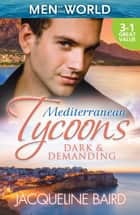 Mediterranean Tycoons - Dark & Demanding - 3 Book Box Set, Volume 3 ebook by Jacqueline Baird