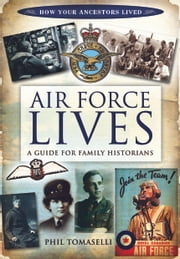 Air Force Lives - A Guide for Family Historians ebook by Phil  Tomaselli