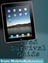 iPad Survival Guide: Step-By-Step User Guide For Apple iPad: Getting Started, Downloading Free eBooks, Using eMail, Photos And Videos, And Surfing Web (Mobi Manuals) ebook by Toly K