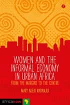 Women and the Informal Economy in Urban Africa ebook by Mary Njeri Kinyanjui