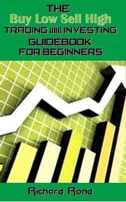 The Buy Low Sell High Trading and Investing Guidebook for Beginners ebook by Richard Rond