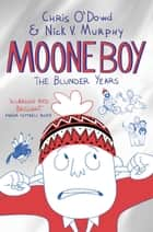 The Blunder Years: Moone Boy 1 ebook by Nick Vincent Murphy, Chris O'Dowd
