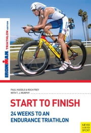 Start To Finish - 24 Weeks to an Endurance Triathlon ebook by Paul Huddle,Roch Frey