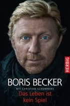 Das Leben ist kein Spiel 電子書 by Boris Becker, Christian Schommers