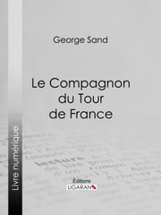 Le Compagnon du Tour de France ebook by George Sand,Ligaran