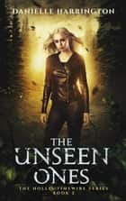 The Unseen Ones - The Hollis Timewire Series, #2 ebook by Danielle Harrington