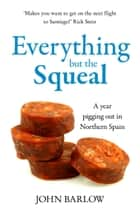 Everything But the Squeal ebook by John Barlow