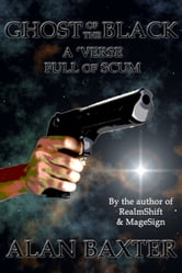 Ghost Of The Black: A 'Verse Full Of Scum ebook by Alan Baxter