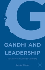 Gandhi and Leadership - New Horizons in Exemplary Leadership ebook by Dr. Satinder Dhiman