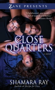Close Quarters - A Novel ebook by Shamara Ray