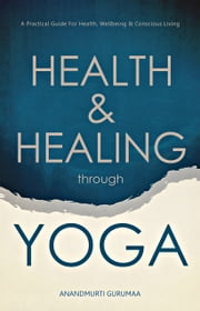 Health & Healing through Yoga ebook by Anandmurti Gurumaa
