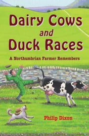 Dairy Cows and Duck Races ebook by Philip Dixon