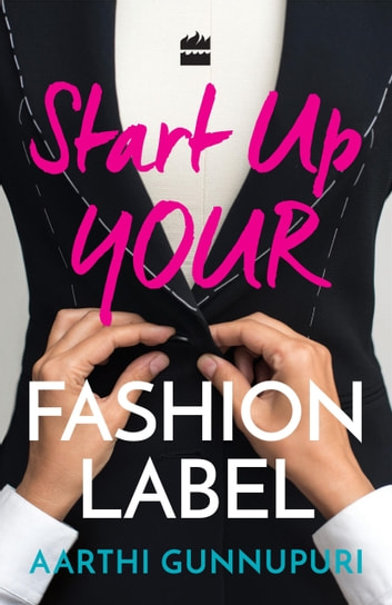 Start Up Your Fashion Label ebook by Aarthi Gunnupuri