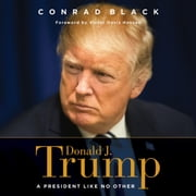 Donald J. Trump - A President Like No Other audiobook by Conrad Black