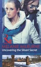 Uncovering the Silveri Secret (Mills & Boon Modern) ebook by Melanie Milburne