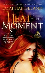 Heat of the Moment - Sisters of the Craft ebook by Lori Handeland