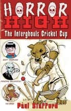 Horror High 2: The Interghouls Cricket Cup ebook by Paul Stafford