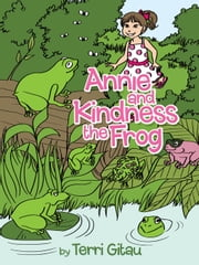 Annie and Kindness the Frog ebook by Terri Gitau