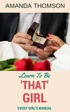 Learn To Be 'That' Girl - Every Girl's Manual ebook by Amanda Thomson