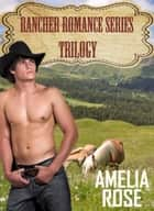 Rancher Romance Series: Trilogy Bundle ebook by Amelia Rose