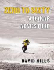 Zero to Sixty: A Dakar Adventure ebook by David Mills