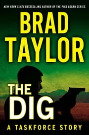 The Dig - A Taskforce Story, Featuring an Excerpt from Ghosts of War ebook by Brad Taylor