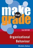 Make That Grade Organisational Behaviour ebook by Michele Kehoe
