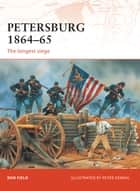 Petersburg 1864–65 - The longest siege ebook by Ron Field, Peter Dennis