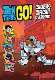 Teen Titans Go!: Cyborg Circuit Overload ebook by J.E. Bright
