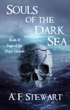 Souls of the Dark Sea - Saga of the Outer Islands, #2 ebook by A. F. Stewart