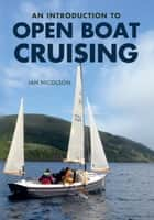 An Introduction to Open Boat Cruising ebook by Ian Nicolson, C. Eng. FRINA Hon. MIIMS