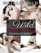 Wild Awakenings - Complete Collection ebook by Natalie Wild