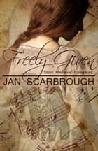 Freely Given ebook by Jan Scarbrough