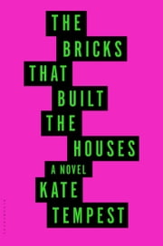 The Bricks that Built the Houses ebook by Kate Tempest