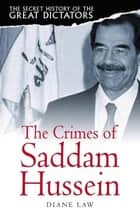 The Secret History of the Great Dictators: Saddam Hussein ebook by