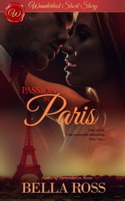 Passion in Paris (Wanderlust Short Story) ebook by Bella Ross