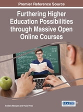 Furthering Higher Education Possibilities through Massive Open Online Courses ebook by