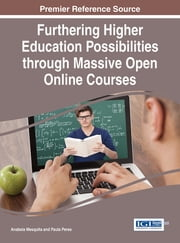Furthering Higher Education Possibilities through Massive Open Online Courses ebook by Anabela Mesquita,Paula Peres