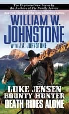 Death Rides Alone ebook by William W. Johnstone, J.A. Johnstone