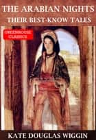 The Arabian Nights:Their Best-Know Tales (Complete & Illustrated ) ebook by Kate Douglas Wiggin