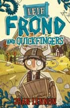 Leif Frond and Quickfingers ebook by Joan Lennon
