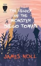The Legacy of the Monster Diego Tomas ebook by James Noll