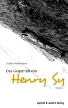Das Gegenteil von Henry Sy ebook by Stefan Petermann