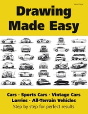 Drawing Made Easy: Cars, Lorries, Sports Cars, Vintage Cars, All-Terrain Vehicles - Step by step for perfect results ebook by Vasco Kintzel