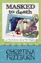 MASKED TO DEATH ebook by Christina Freeburn