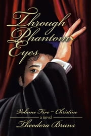 Through Phantom Eyes - Volume Five - Christine ebook by Theodora Bruns
