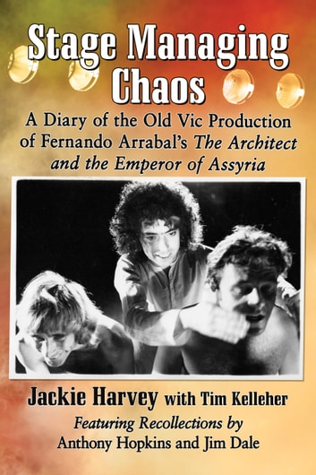 Stage Managing Chaos - A Diary of the Old Vic Production of Fernando Arrabal's The Architect and the Emperor of Assyria ebook by Jackie Harvey,Tim Kelleher