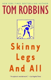 Skinny Legs and All - A Novel ebook by Tom Robbins