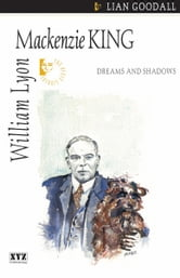 William Lyon Mackenzie King - Dreams and Shadows ebook by lian goodall