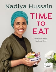Time to Eat - Delicious, time-saving meals using simple store-cupboard ingredients ebook by Nadiya Hussain